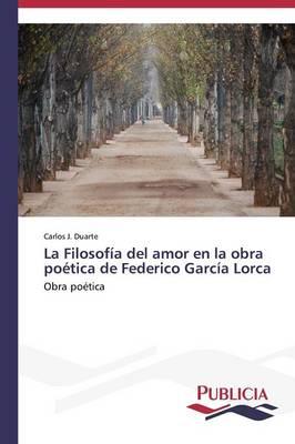 La Filosofia del Amor En La Obra Poetica de Federico Garcia Lorca (Paperback)