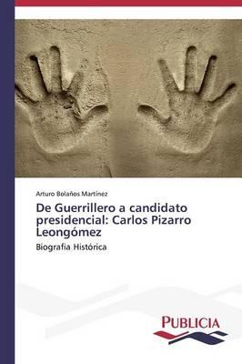 de Guerrillero a Candidato Presidencial: Carlos Pizarro Leongomez (Paperback)