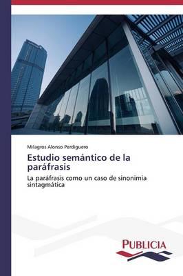 Estudio Semantico de La Parafrasis (Paperback)