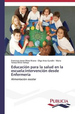 Educacion Para La Salud En La Escuela: Intervencion Desde Enfermeria (Paperback)