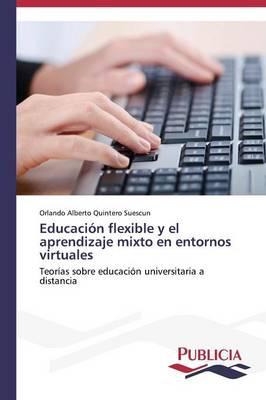 Educacion Flexible y El Aprendizaje Mixto En Entornos Virtuales (Paperback)