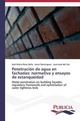 Penetracion de Agua En Fachadas: Normativa y Ensayos de Estanqueidad (Paperback)