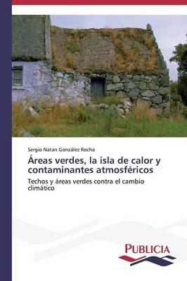 Areas Verdes, La Isla de Calor y Contaminantes Atmosfericos (Paperback)