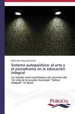 Sistema Autopoietico: El Arte y El Psicodrama En La Educacion Integral (Paperback)