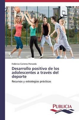 Desarrollo Positivo de Los Adolescentes a Traves del DePorte (Paperback)