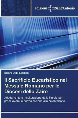 Il Sacrificio Eucaristico Nel Messale Romano Per Le Diocesi Dello Zaire (Paperback)