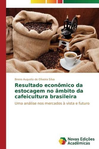 Resultado Economico Da Estocagem No Ambito Da Cafeicultura Brasileira (Paperback)
