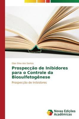 Prospeccao de Inibidores Para O Controle Da Biosulfetogenese (Paperback)