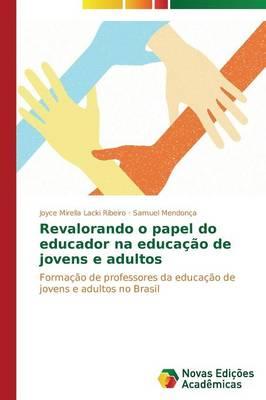 Revalorando O Papel Do Educador Na Educacao de Jovens E Adultos (Paperback)