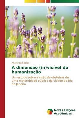 A Dimensao (In)Visivel Da Humanizacao (Paperback)