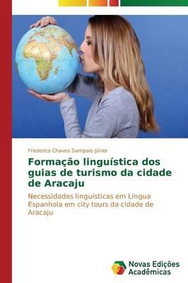 Formacao Linguistica DOS Guias de Turismo Da Cidade de Aracaju (Paperback)