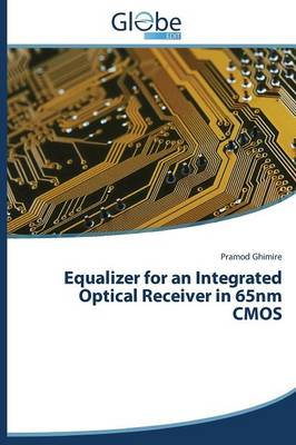 Equalizer for an Integrated Optical Receiver in 65nm CMOS (Paperback)