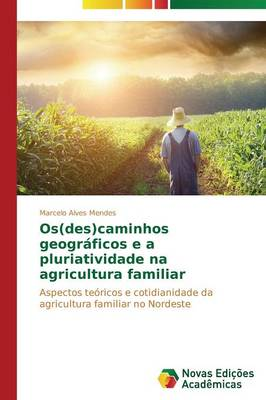 OS(Des)Caminhos Geograficos E a Pluriatividade Na Agricultura Familiar (Paperback)