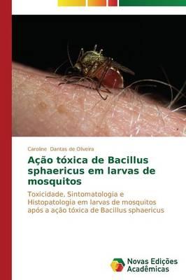 Acao Toxica de Bacillus Sphaericus Em Larvas de Mosquitos (Paperback)