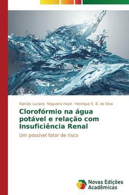 Cloroformio Na Agua Potavel E Relacao Com Insuficiencia Renal (Paperback)