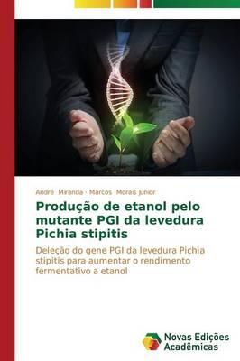 Producao de Etanol Pelo Mutante Pgi Da Levedura Pichia Stipitis (Paperback)
