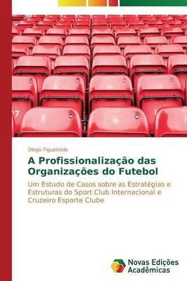 A Profissionalizacao Das Organizacoes Do Futebol (Paperback)