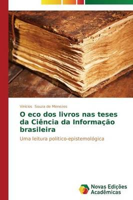 O Eco DOS Livros NAS Teses Da Ciencia Da Informacao Brasileira (Paperback)