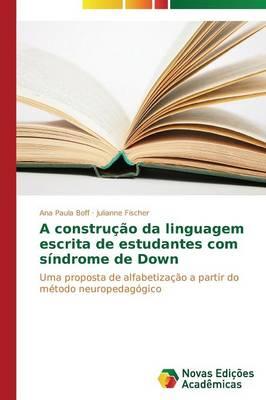 A Construcao Da Linguagem Escrita de Estudantes Com Sindrome de Down (Paperback)