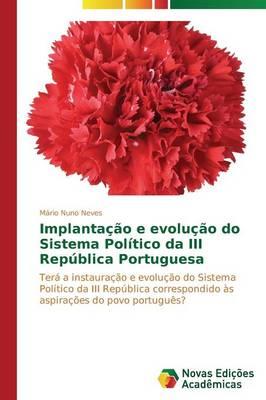 Implantacao E Evolucao Do Sistema Politico Da III Republica Portuguesa (Paperback)