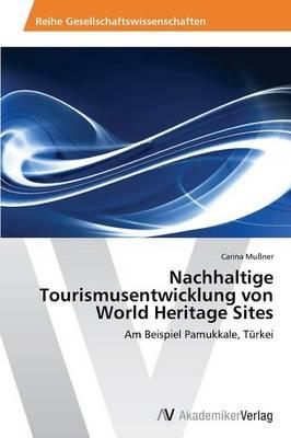 Nachhaltige Tourismusentwicklung Von World Heritage Sites (Paperback)