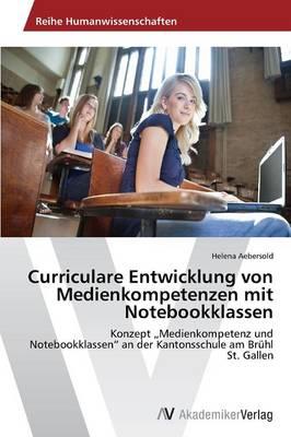 Curriculare Entwicklung Von Medienkompetenzen Mit Notebookklassen (Paperback)