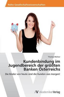Kundenbindung Im Jugendbereich Der Grossten Banken Osterreichs (Paperback)