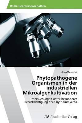 Phytopathogene Organismen in Der Industriellen Mikroalgenkultivation (Paperback)