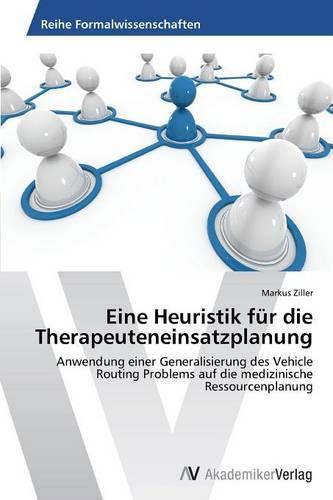 Eine Heuristik Fur Die Therapeuteneinsatzplanung (Paperback)