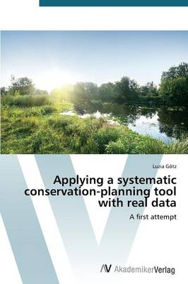 Applying a Systematic Conservation-Planning Tool with Real Data (Paperback)