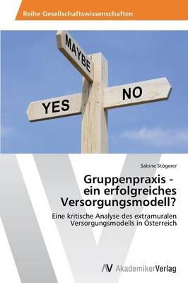 Gruppenpraxis - Ein Erfolgreiches Versorgungsmodell? (Paperback)