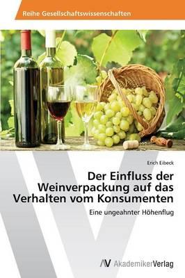 Der Einfluss Der Weinverpackung Auf Das Verhalten Vom Konsumenten (Paperback)