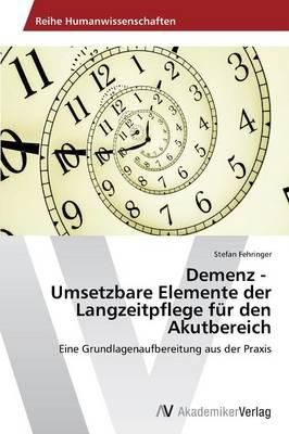 Demenz - Umsetzbare Elemente Der Langzeitpflege Fur Den Akutbereich (Paperback)
