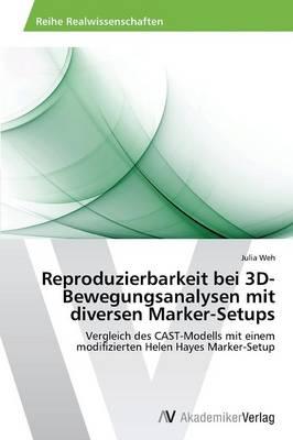 Reproduzierbarkeit Bei 3D-Bewegungsanalysen Mit Diversen Marker-Setups (Paperback)