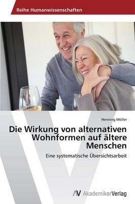 Die Wirkung Von Alternativen Wohnformen Auf Altere Menschen (Paperback)