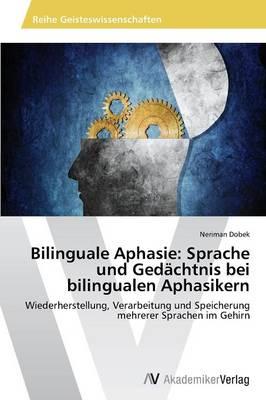 Bilinguale Aphasie: Sprache Und Gedachtnis Bei Bilingualen Aphasikern (Paperback)