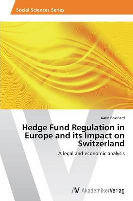 Hedge Fund Regulation in Europe and Its Impact on Switzerland (Paperback)