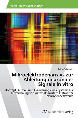 Mikroelektrodenarrays Zur Ableitung Neuronaler Signale in Vitro (Paperback)
