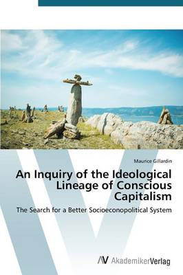 An Inquiry of the Ideological Lineage of Conscious Capitalism (Paperback)
