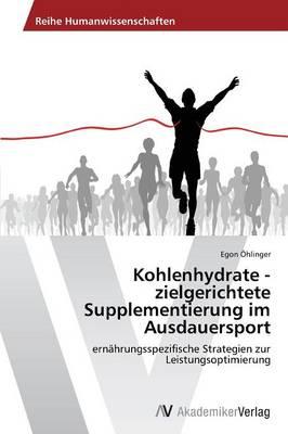 Kohlenhydrate - Zielgerichtete Supplementierung Im Ausdauersport (Paperback)