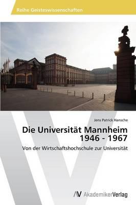 Die Universitat Mannheim 1946 - 1967 (Paperback)