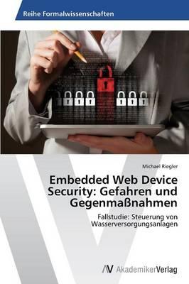 Embedded Web Device Security: Gefahren Und Gegenmassnahmen (Paperback)