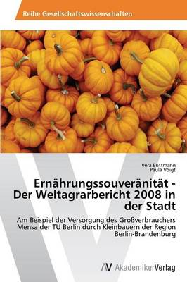 Ernahrungssouveranitat - Der Weltagrarbericht 2008 in Der Stadt (Paperback)