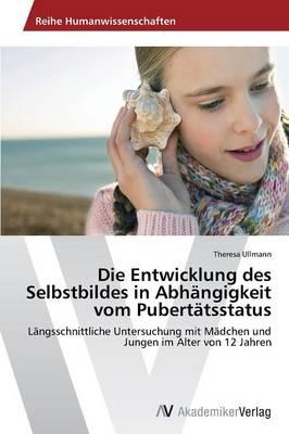 Die Entwicklung Des Selbstbildes in Abhangigkeit Vom Pubertatsstatus (Paperback)