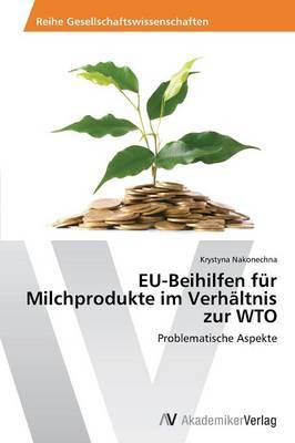 Eu-Beihilfen Fur Milchprodukte Im Verhaltnis Zur Wto (Paperback)