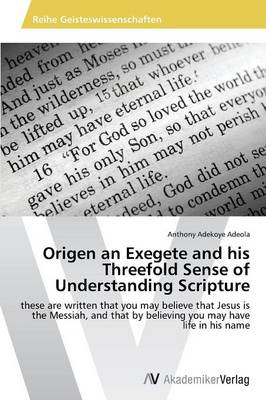 Origen an Exegete and His Threefold Sense of Understanding Scripture (Paperback)