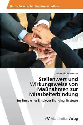 Stellenwert Und Wirkungsweise Von Massnahmen Zur Mitarbeiterbindung (Paperback)