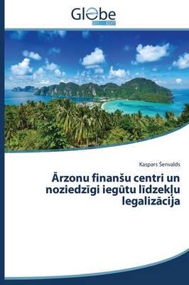 Rzonu Finan U Centri Un Noziedz GI Ieg Tu L Dzek U Legaliz Cija (Paperback)