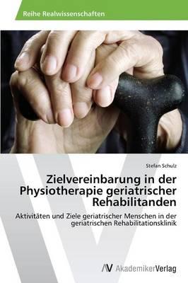 Zielvereinbarung in Der Physiotherapie Geriatrischer Rehabilitanden (Paperback)