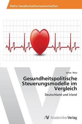 Gesundheitspolitische Steuerungsmodelle Im Vergleich (Paperback)
